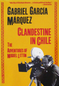 "Novel ""Clandestine In Chile"" Written By Gabriel Garcia Marquez About Miguel Littin"